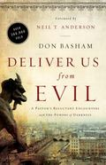 Deliver Us from Evil : A Pastor's Reluctant Encounters with the Powers of Darkness