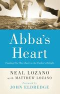 Abba's Heart : Finding Our Way Back to the Father's Delight