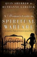 A Woman's Guide to Spiritual Warfare: Protect Your Home, Family and Friends from Spiritual D...