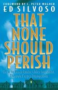 That None Should Perish: How to Reach Entire Cities for Christ Through Prayer Evangelism