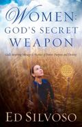 Women: God's Secret Weapon : God's Inspiring Message to Women of Power, Purpose and Destiny