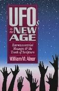 Ufo's in the New Age Extraterrestrial Messages and the Truth of Scripture