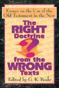 Right Doctrine from the Wrong Texts? Essays on the Use of the Old Testament in the New