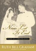 Never Let It End: Reflections of a Lifelong Love - Ruth Bell Graham - Hardcover