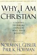 Why I Am a Christian Leading Thinkers Explain Why They Believe