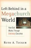 Left Behind in a Megachurch World How God Works through Ordinary Churches