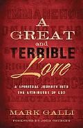 Great and Terrible Love, A: The Unexpected Embrace of a Holy God
