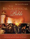 Biographical Bible : Exploring the Biblical Narrative from Adam and Eve to John of Patmos
