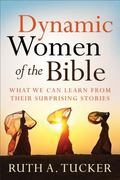 Dynamic Women of the Bible : What We Can Learn from Their Surprising Stories