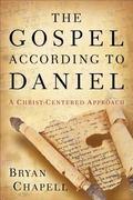 Gospel According to Daniel : A Christ-Centered Approach