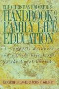 Christian Educator's Handbook on Family Life Education: A Complete Resource on Family Life I...