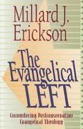 Evangelical Left: Encountering Postconservative Evangelical Theology - Millard J. Erickson -...