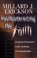 Postmodernizing the Faith Evangelical Responses to the Challenge of Postmodernism