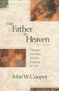 Our Father in Heaven: Christian Faith and Inclusive Language for God - John W. Cooper - Pape...
