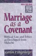 Marriage As a Covenant Biblical Law and Ethics As Developed from Malachi