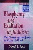 Blasphemy and Exaltation in Judaism: The Charge against Jesus in Mark 14:53-65 (Biblical Stu...
