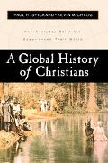 Global History of Christians How Everyday Believers Experienced Their World