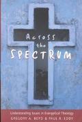 Across the Spectrum Understanding Issues in Evangelical Theology