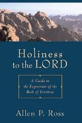 Holiness to the Lord A Guide to the Exposition of the Book of Leviticus