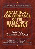 Analytical Concordance of the Greek New Testament: Grammatical Focus, Vol. 2