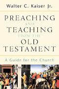 Preaching and Teaching from the Old Testament A Guide for the Church