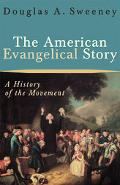 American Evangelical Story A History Of The Movement