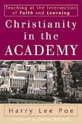 Christianity in the Academy Teaching at the Intersection of Faith and Learning