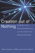 Creation Out of Nothing A Biblical, Philosophical, and Scientific Exploration