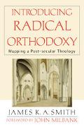 Introducing Radical Orthodoxy Mapping A Post-secular Theology
