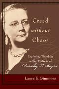 Creed without Chaos Exploring Theology in the Writings of Dorothy L. Sayers