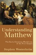 Understanding Matthew The Early Christian Worldview of the First Gospel