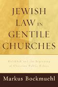 Jewish Law in Gentile Churches Halakhah and the Beginning of Christan Public Ethics