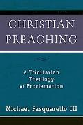 Christian Preaching A Trinitarian Theology of Proclamation