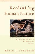 Rethinking Human Nature A Christian Materialist Alternative to the Soul