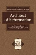 Architect Of Reformation An Introduction To Heinrich Bullinger, 1504-1575