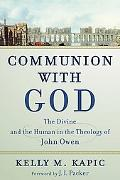 Communion With God The Divine And the Human in the Theology of John Owen