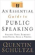 Essential Guide to Public Speaking Serving Your Audience With Faith, Skill, And Virtue