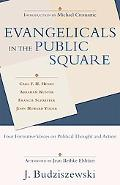 Evangelicals in the Public Square Four Formative Voices on Political Thought and Action