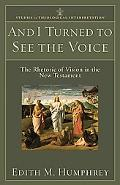 And I Turned to See the Voice The Rhetoric of Vision in the New Testament