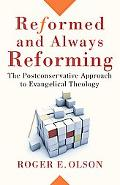 Reformed and Always Reforming The Postconservative Approach to Evangelical Theology