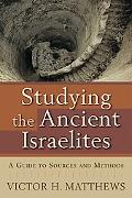 Studying the Ancient Israelites A Guide to Sources and Methods