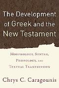 Development of Greek And the New Testament Morphology, Syntax, Phonology, And Textual Transm...