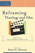 Reframing Theology and Film New Focus for an Emerging Discipline