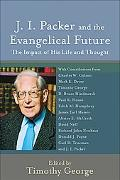 J. I. Packer and the Evangelical Future: The Impact of His Life and Thought (Beeson Divinity...