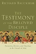 Testimony of the Beloved Disciple Narrative, History, and Theology in the Gospel of John