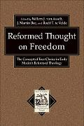 Reformed Thought on Freedom: The Concept of Free Choice in Early Modern Reformed Theology (T...