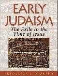 Early Judaism : The Exile to the Time of Christ