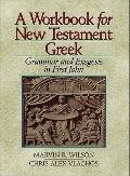 Workbook for New Testament Greek : Grammar and Exegesis in First John