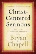 Christ-Centered Sermons : Models of Redemptive Preaching