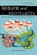 Leisure and Spirituality : Biblical, Historical, and Contemporary Perspectives
